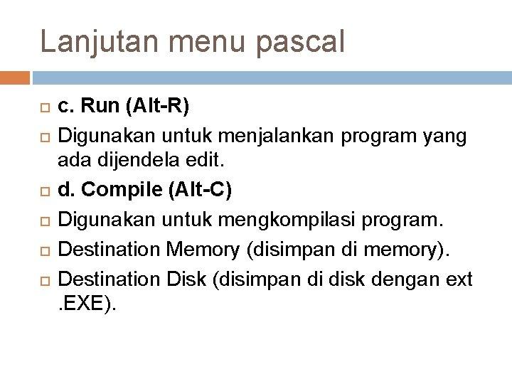 Lanjutan menu pascal c. Run (Alt-R) Digunakan untuk menjalankan program yang ada dijendela edit.