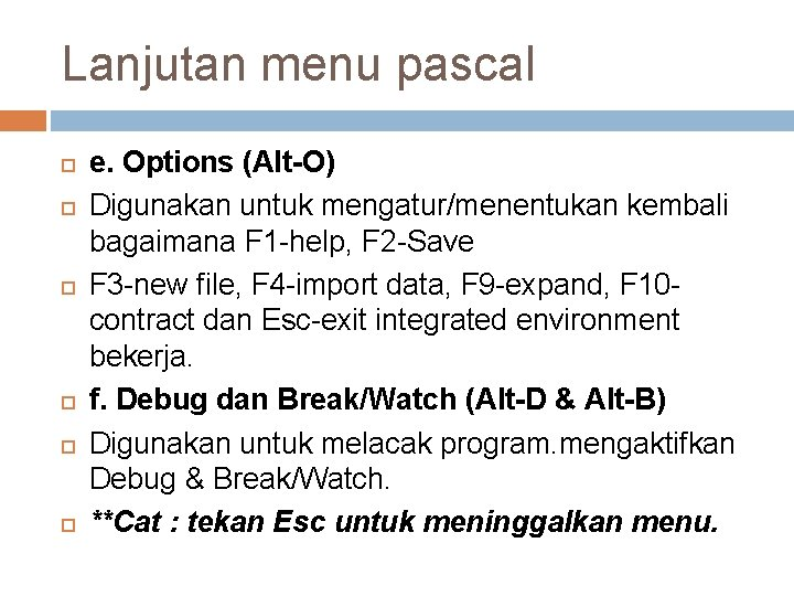 Lanjutan menu pascal e. Options (Alt-O) Digunakan untuk mengatur/menentukan kembali bagaimana F 1 -help,