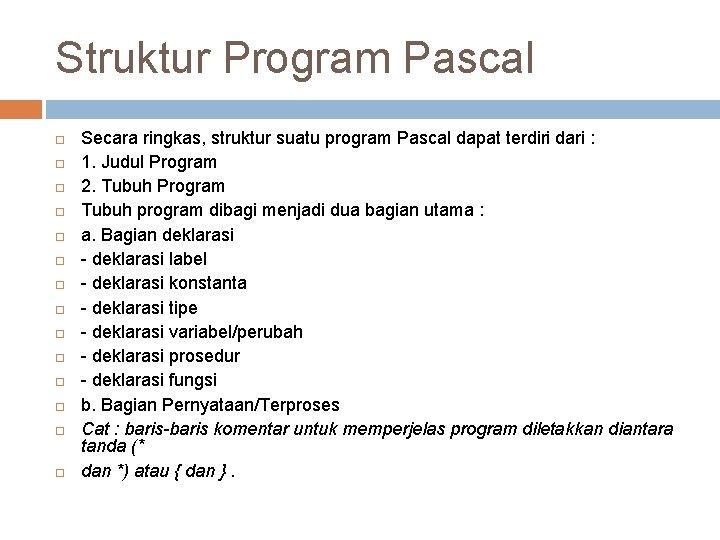 Struktur Program Pascal Secara ringkas, struktur suatu program Pascal dapat terdiri dari : 1.