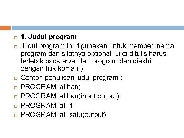 1. Judul program ini digunakan untuk memberi nama program dan sifatnya optional. Jika