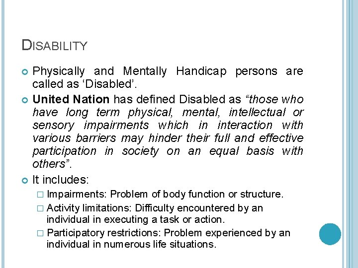 DISABILITY Physically and Mentally Handicap persons are called as 'Disabled'. United Nation has defined