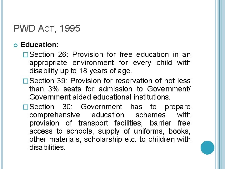 PWD ACT, 1995 Education: � Section 26: Provision for free education in an appropriate