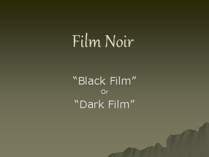 "Film Noir ""Black Film"" Or ""Dark Film"""