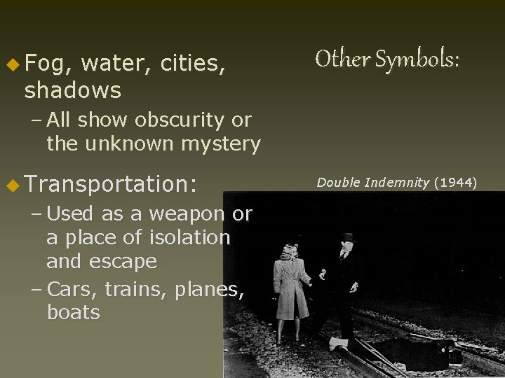 u Fog, water, cities, shadows Other Symbols: – All show obscurity or the unknown