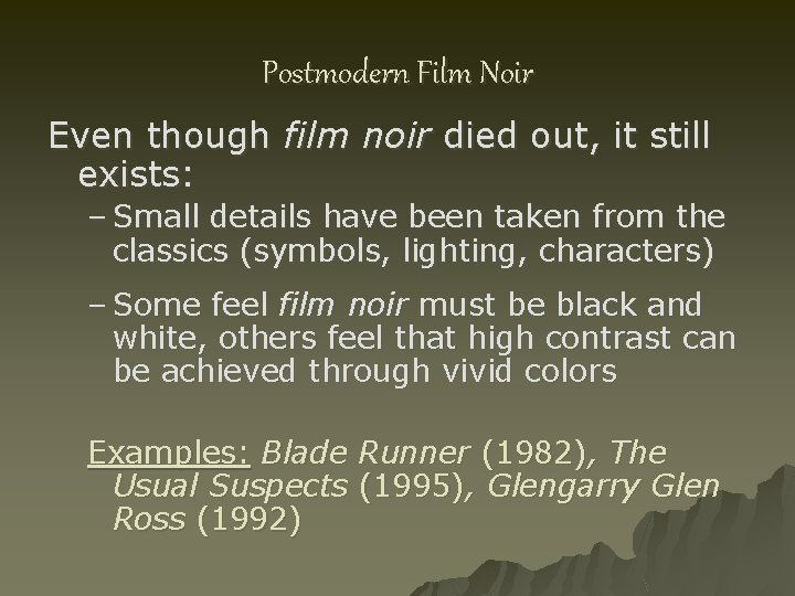 Postmodern Film Noir Even though film noir died out, it still exists: – Small