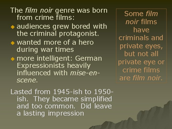 The film noir genre was born from crime films: u audiences grew bored with
