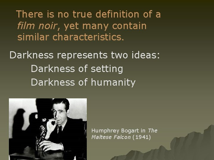 There is no true definition of a film noir, yet many contain similar characteristics.