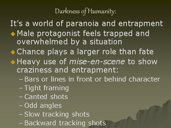 Darkness of Humanity: It's a world of paranoia and entrapment u Male protagonist feels