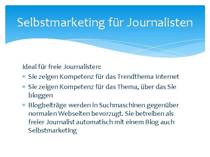 Selbstmarketing für Journalisten Ideal für freie Journalisten: Sie zeigen Kompetenz für das Trendthema Internet