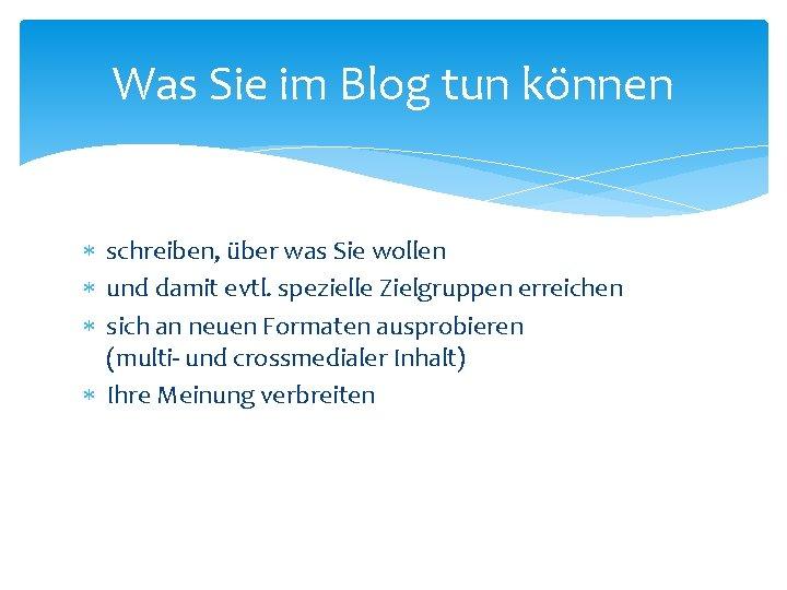 Was Sie im Blog tun können schreiben, über was Sie wollen und damit evtl.