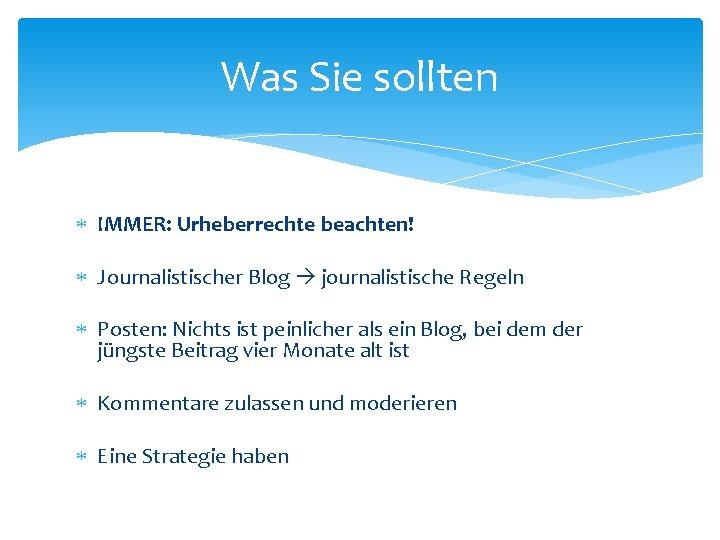 Was Sie sollten IMMER: Urheberrechte beachten! Journalistischer Blog journalistische Regeln Posten: Nichts ist peinlicher