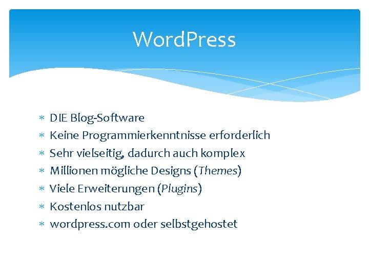 Word. Press DIE Blog-Software Keine Programmierkenntnisse erforderlich Sehr vielseitig, dadurch auch komplex Millionen mögliche