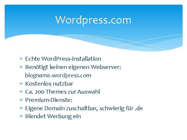 Wordpress. com Echte Word. Press-Installation Benötigt keinen eigenen Webserver: blogname. wordpress. com Kostenlos nutzbar