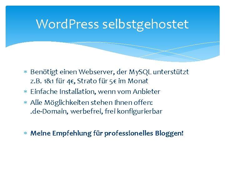 Word. Press selbstgehostet Benötigt einen Webserver, der My. SQL unterstützt z. B. 1&1 für