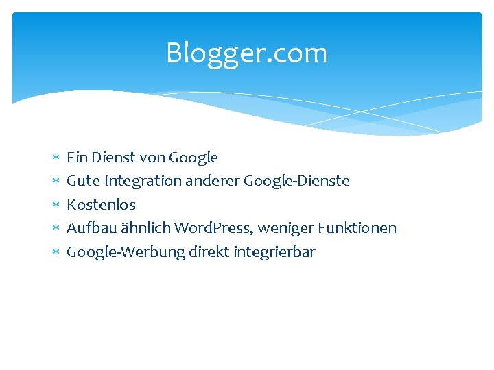 Blogger. com Ein Dienst von Google Gute Integration anderer Google-Dienste Kostenlos Aufbau ähnlich Word.