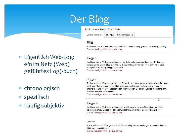 Der Blog Eigentlich Web-Log: ein im Netz (Web) geführtes Log(-buch) chronologisch spezifisch häufig subjektiv