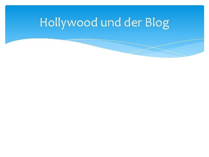 Hollywood und der Blog