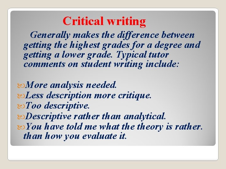 Critical writing Generally makes the difference between getting the highest grades for a degree