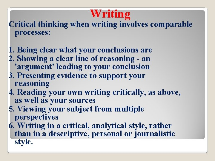 Writing Critical thinking when writing involves comparable processes: 1. Being clear what your conclusions