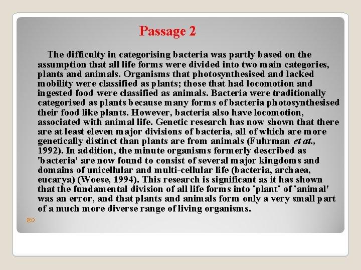 Passage 2 The difficulty in categorising bacteria was partly based on the assumption that