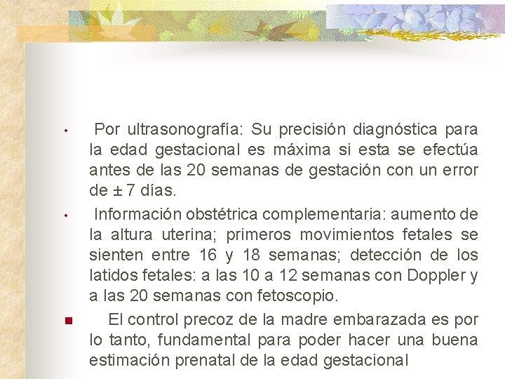 • • n Por ultrasonografía: Su precisión diagnóstica para la edad gestacional es