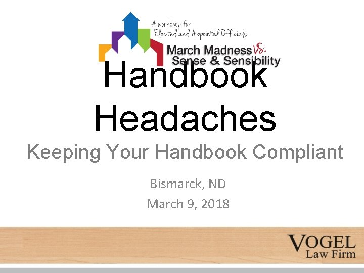 Handbook Headaches Keeping Your Handbook Compliant Bismarck, ND March 9, 2018