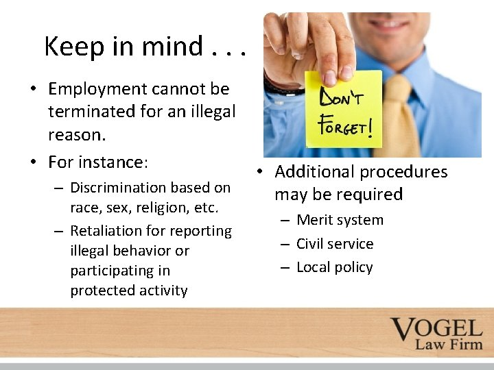 Keep in mind. . . • Employment cannot be terminated for an illegal reason.