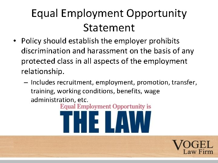 Equal Employment Opportunity Statement • Policy should establish the employer prohibits discrimination and harassment