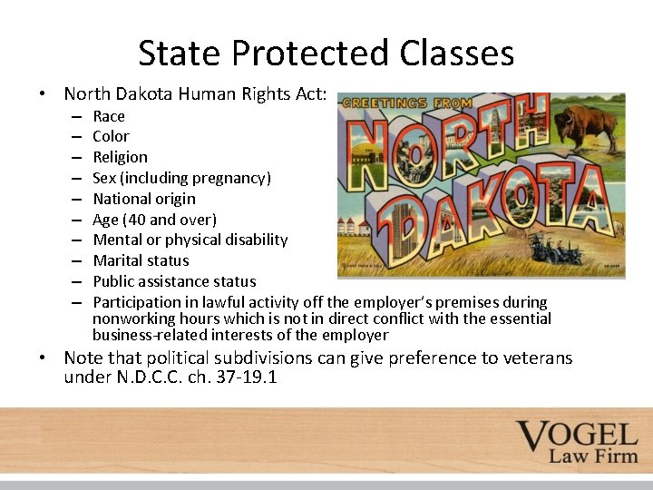 State Protected Classes • North Dakota Human Rights Act: – – – – –