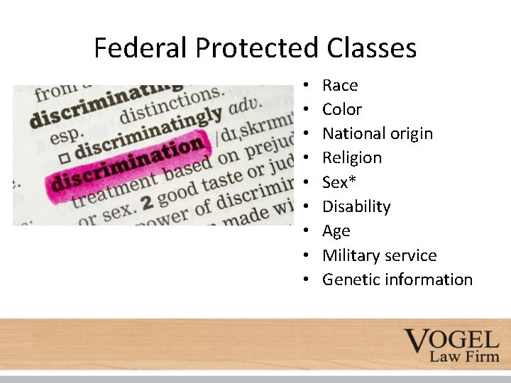 Federal Protected Classes • • • Race Color National origin Religion Sex* Disability Age