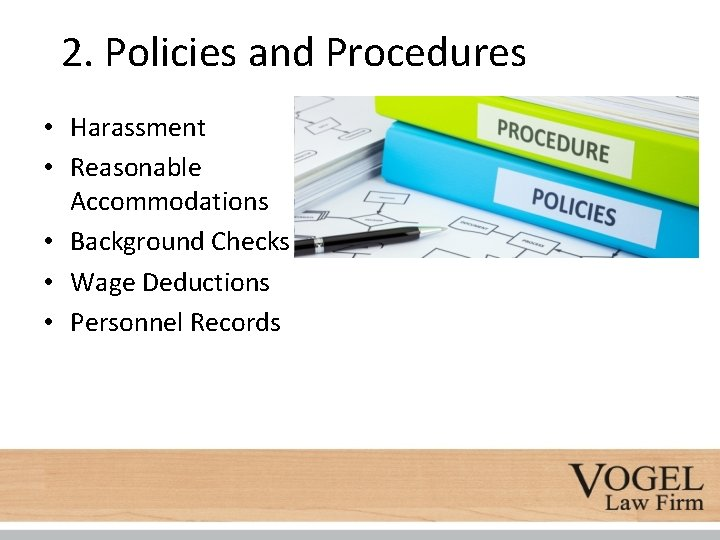 2. Policies and Procedures • Harassment • Reasonable Accommodations • Background Checks • Wage