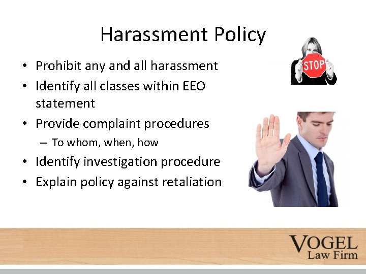Harassment Policy • Prohibit any and all harassment • Identify all classes within EEO