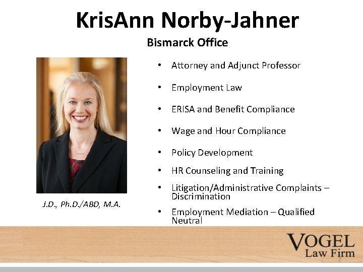 Kris. Ann Norby-Jahner Bismarck Office • Attorney and Adjunct Professor • Employment Law •
