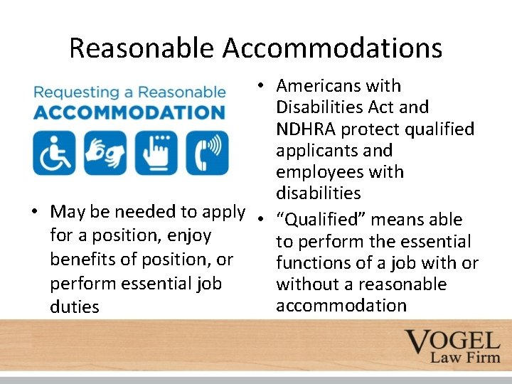 Reasonable Accommodations • Americans with Disabilities Act and NDHRA protect qualified applicants and employees