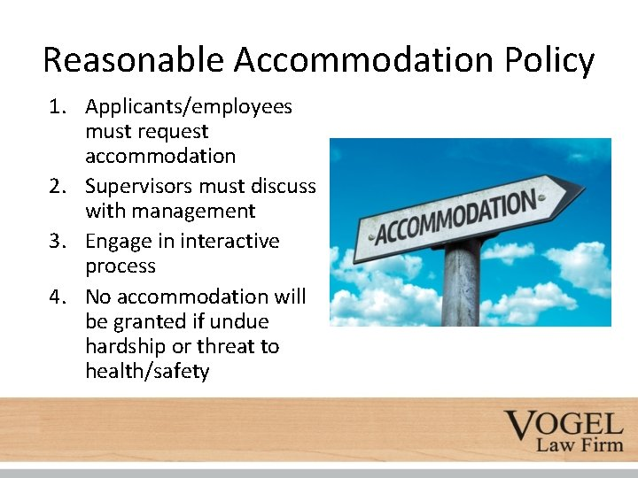 Reasonable Accommodation Policy 1. Applicants/employees must request accommodation 2. Supervisors must discuss with management
