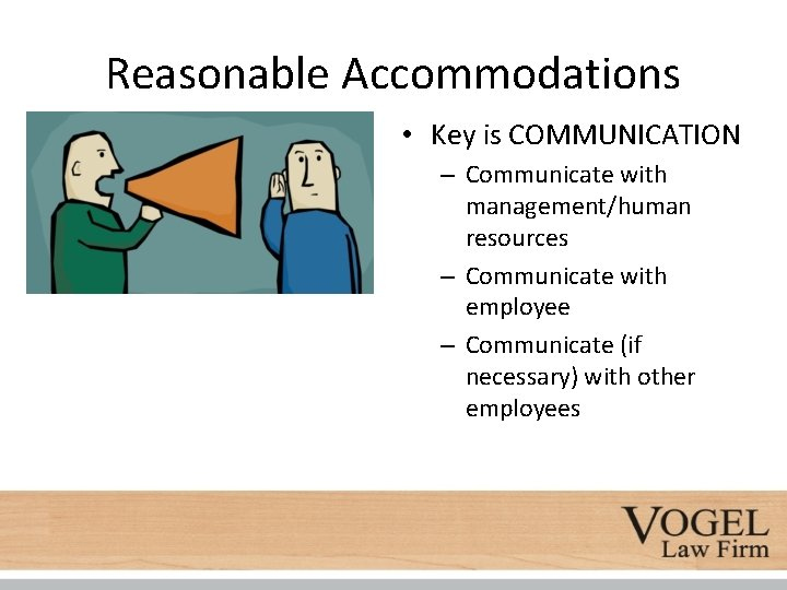 Reasonable Accommodations • Key is COMMUNICATION – Communicate with management/human resources – Communicate with