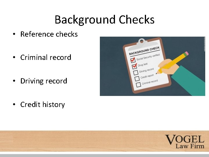 Background Checks • Reference checks • Criminal record • Driving record • Credit history