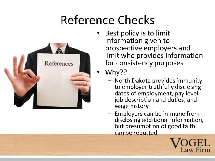 Reference Checks • Best policy is to limit information given to prospective employers and