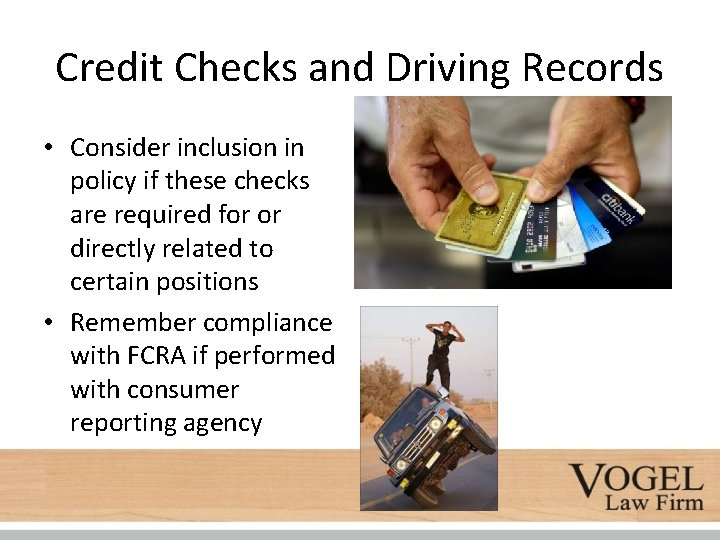 Credit Checks and Driving Records • Consider inclusion in policy if these checks are
