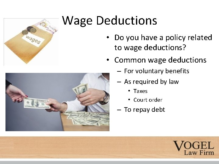 Wage Deductions • Do you have a policy related to wage deductions? • Common