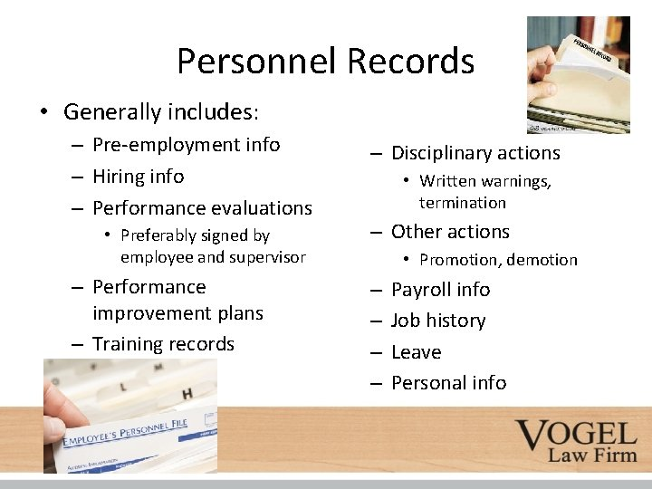 Personnel Records • Generally includes: – Pre-employment info – Hiring info – Performance evaluations
