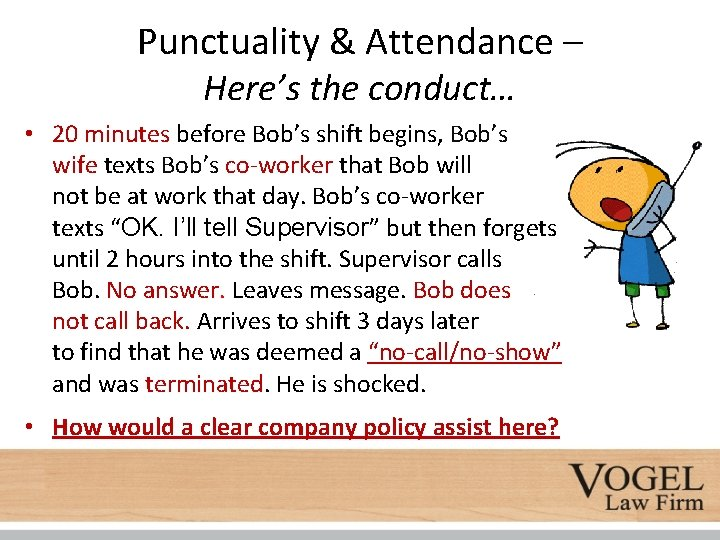 Punctuality & Attendance – Here's the conduct… • 20 minutes before Bob's shift begins,