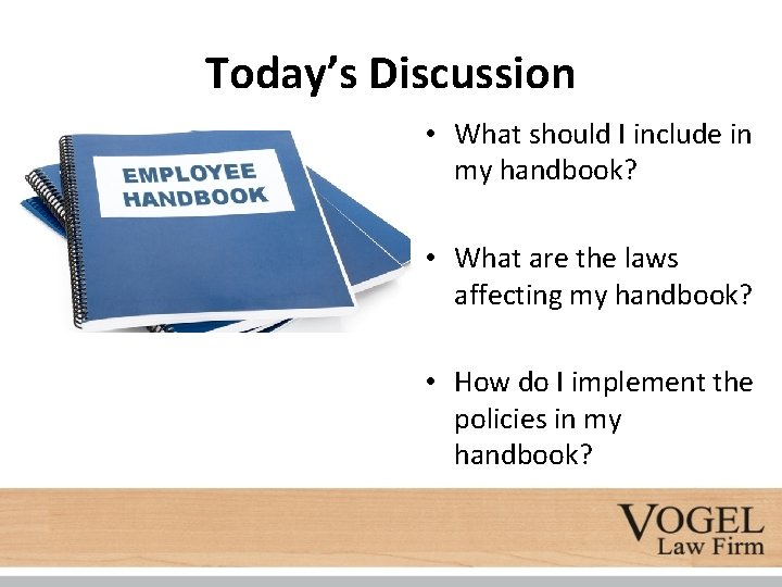 Today's Discussion • What should I include in my handbook? • What are the