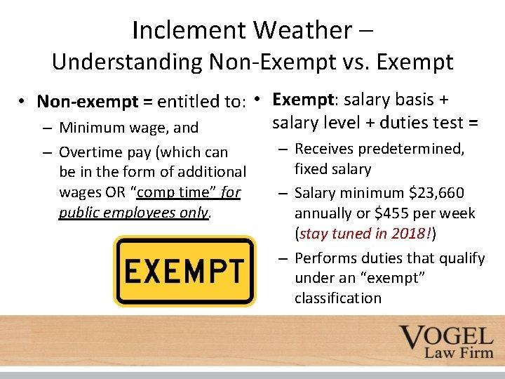 Inclement Weather – Understanding Non-Exempt vs. Exempt • Non-exempt = entitled to: • Exempt: