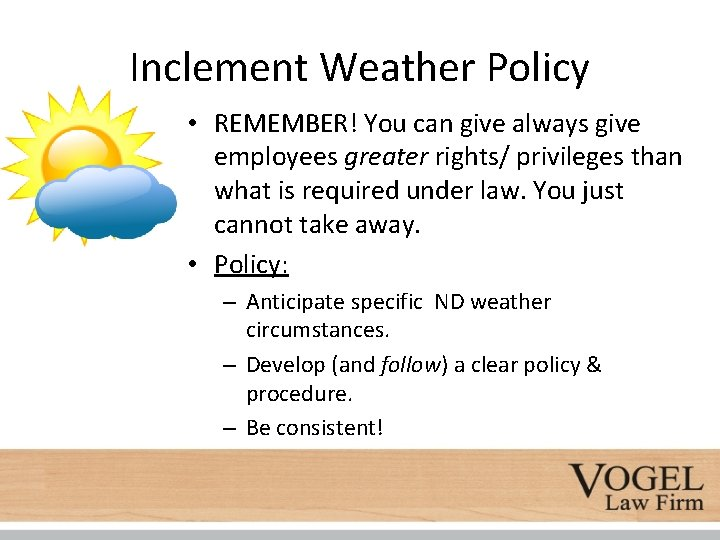 Inclement Weather Policy • REMEMBER! You can give always give employees greater rights/ privileges