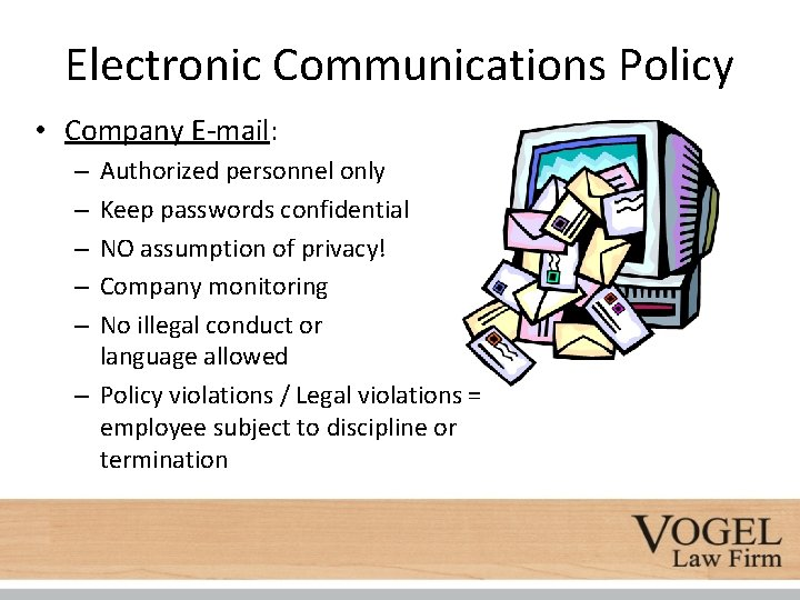 Electronic Communications Policy • Company E-mail: Authorized personnel only Keep passwords confidential NO assumption