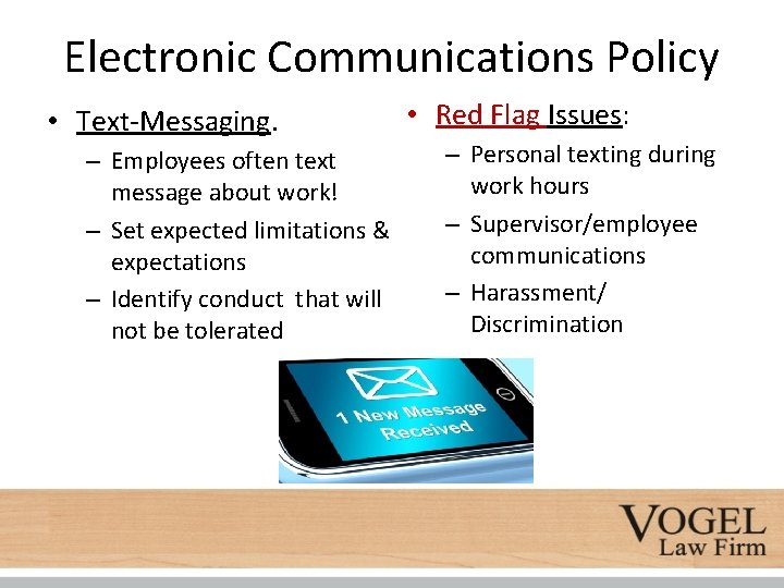 Electronic Communications Policy • Text-Messaging. – Employees often text message about work! – Set