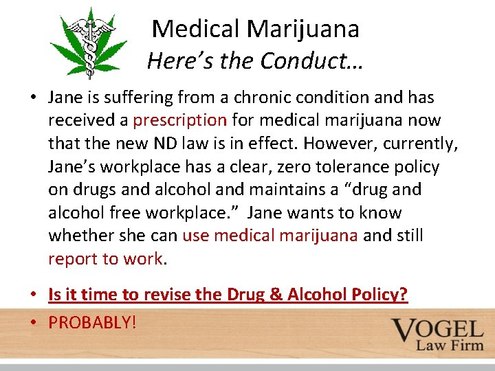 Medical Marijuana Here's the Conduct… • Jane is suffering from a chronic condition and