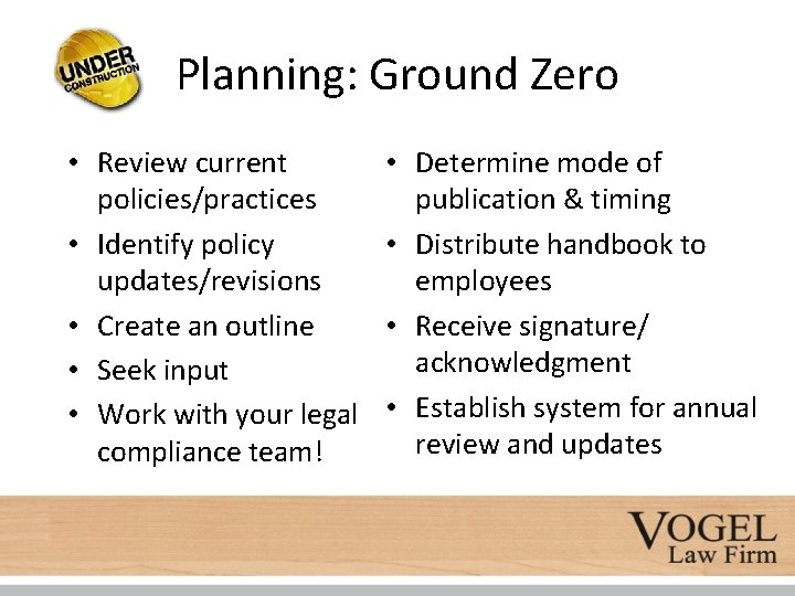 Planning: Ground Zero • Review current policies/practices • Identify policy updates/revisions • Create an