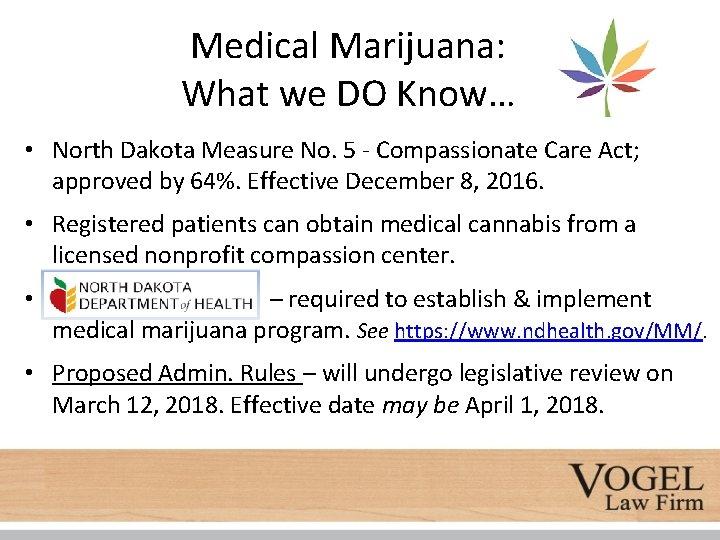 Medical Marijuana: What we DO Know… • North Dakota Measure No. 5 - Compassionate